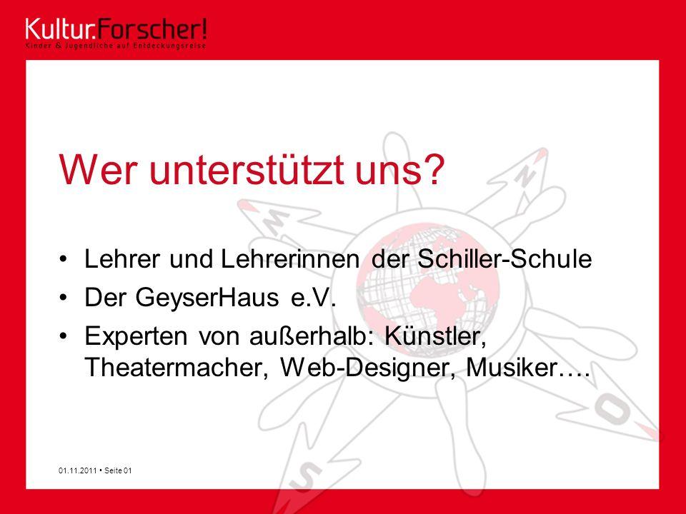 Wer unterstützt uns? Lehrer und Lehrerinnen der Schiller-Schule Der GeyserHaus e.V. Experten von außerhalb: Künstler, Theatermacher, Web-Designer, Mus