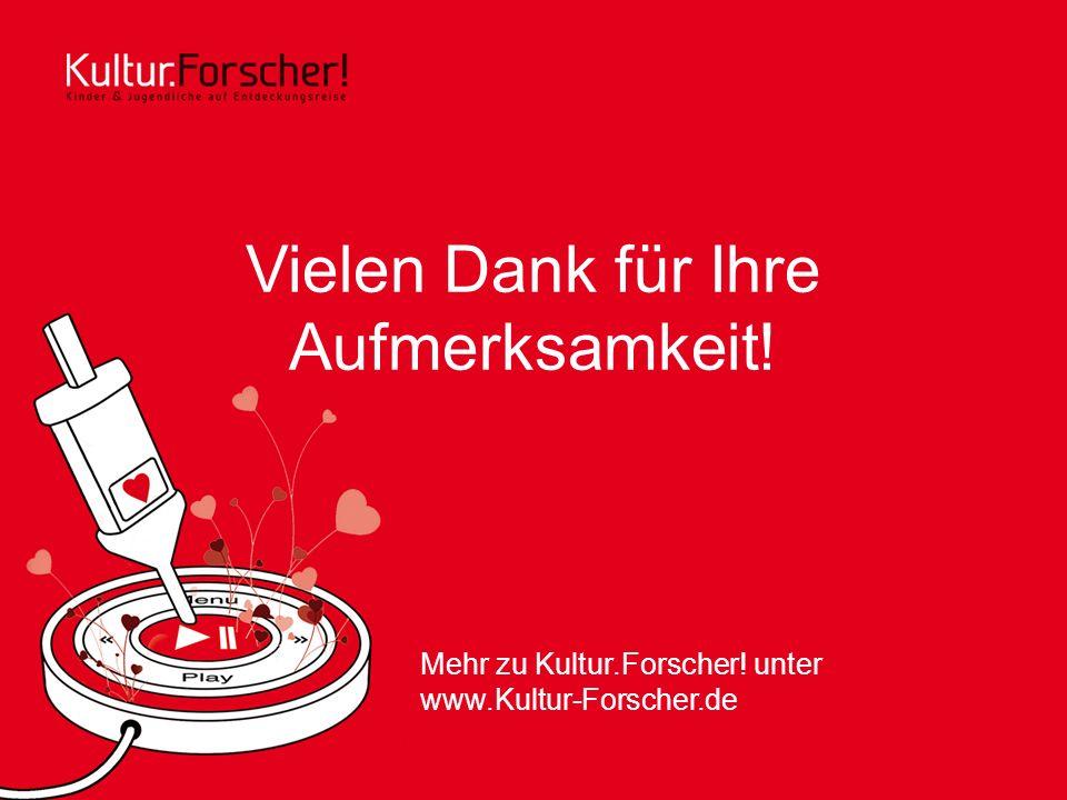 Vielen Dank für Ihre Aufmerksamkeit! Mehr zu Kultur.Forscher! unter www.Kultur-Forscher.de