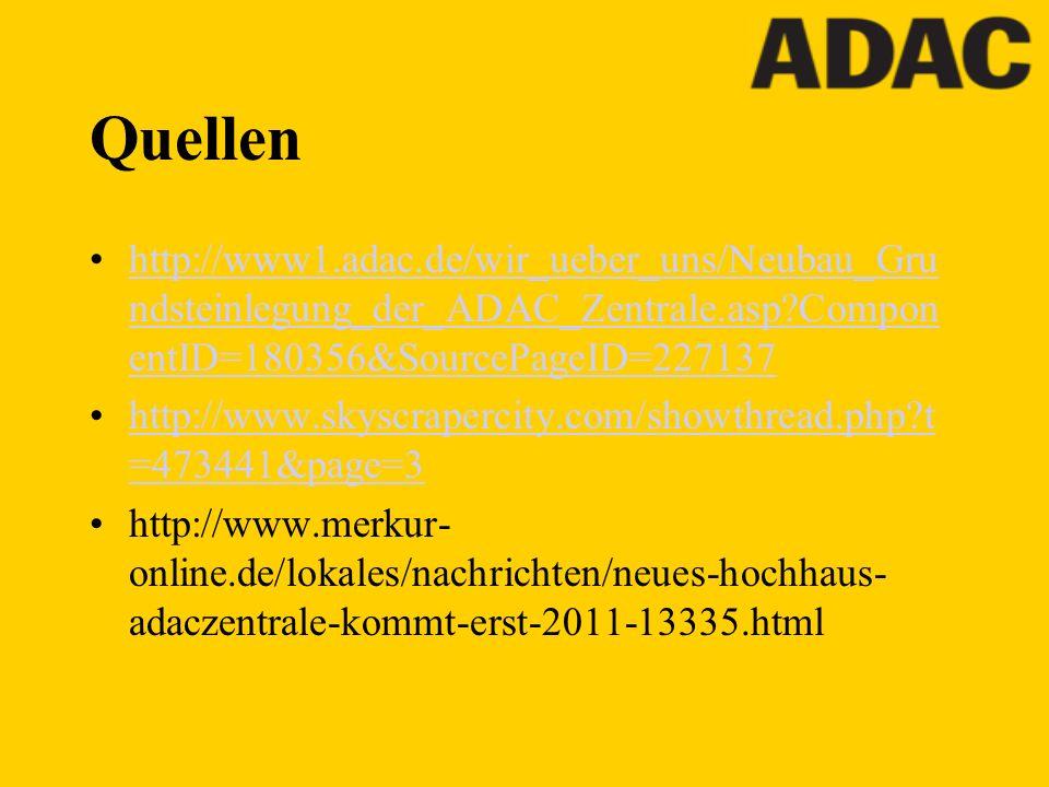 Quellen http://www1.adac.de/wir_ueber_uns/Neubau_Gru ndsteinlegung_der_ADAC_Zentrale.asp?Compon entID=180356&SourcePageID=227137http://www1.adac.de/wi