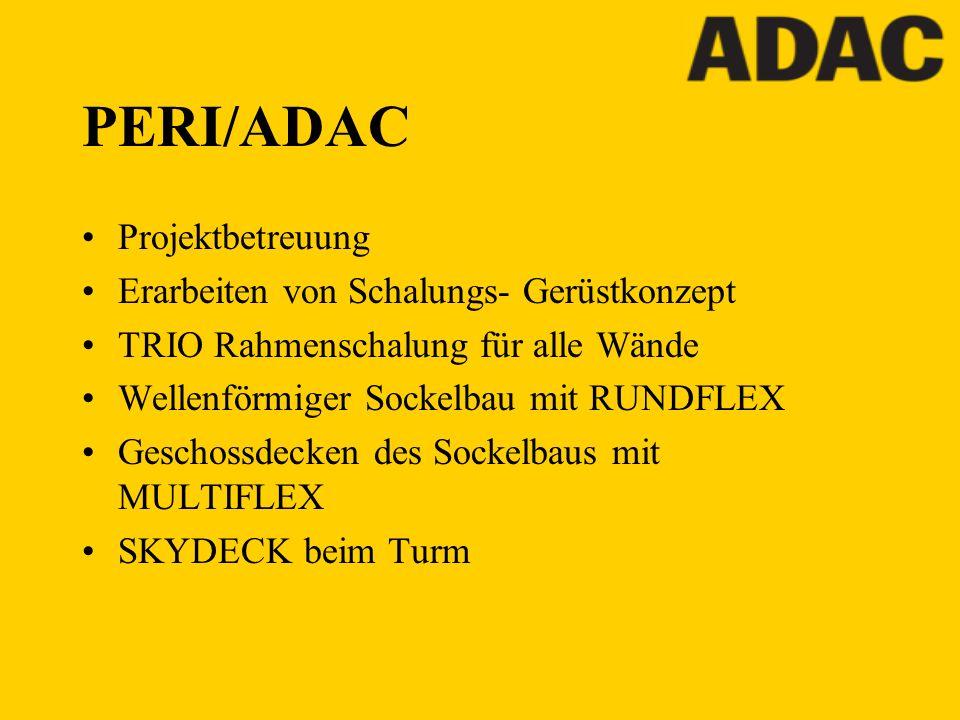 PERI/ADAC Projektbetreuung Erarbeiten von Schalungs- Gerüstkonzept TRIO Rahmenschalung für alle Wände Wellenförmiger Sockelbau mit RUNDFLEX Geschossde