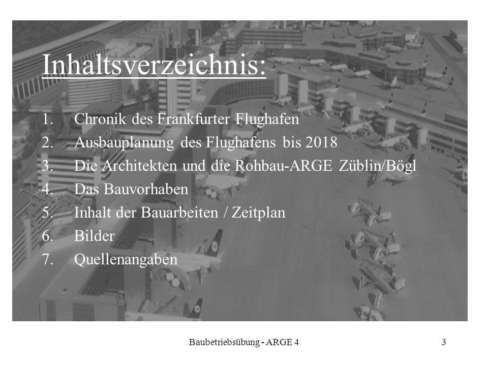 Baubetriebsübung - ARGE 43 Inhaltsverzeichnis: 1.Chronik des Frankfurter Flughafen 2.Ausbauplanung des Flughafens bis 2018 3.Die Architekten und die R
