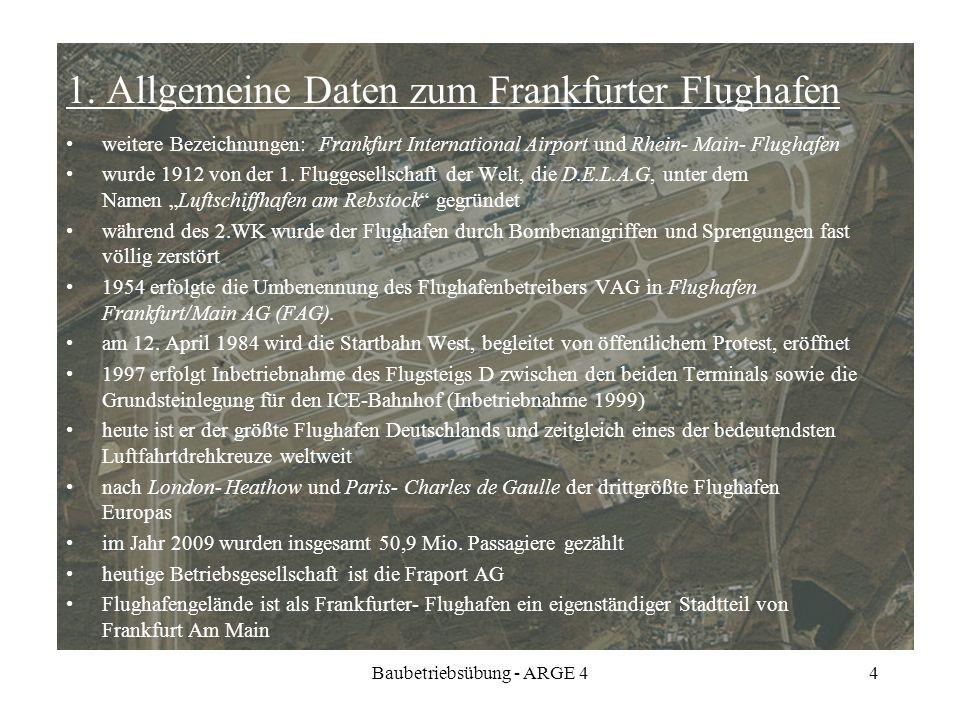 Baubetriebsübung - ARGE 44 1. Allgemeine Daten zum Frankfurter Flughafen weitere Bezeichnungen: Frankfurt International Airport und Rhein- Main- Flugh