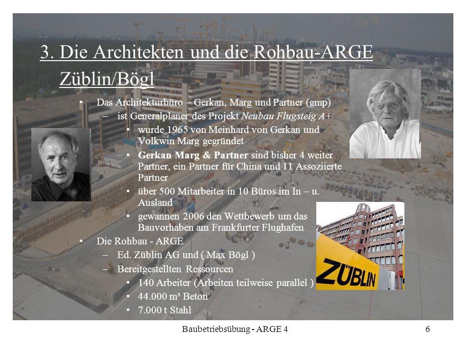 Baubetriebsübung - ARGE 46 3. Die Architekten und die Rohbau-ARGE Züblin/Bögl Das Architekturbüro – Gerkan, Marg und Partner (gmp) –ist Generalplaner