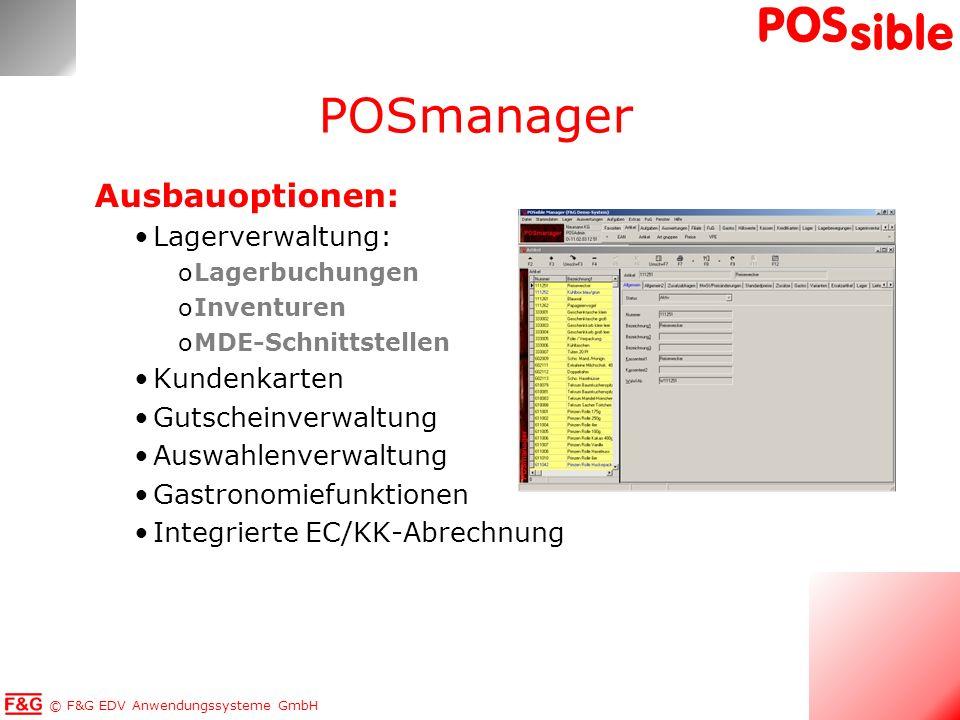 © F&G EDV Anwendungssysteme GmbH POS sible Ausbauoptionen: Lagerverwaltung: oLagerbuchungen oInventuren oMDE-Schnittstellen Kundenkarten Gutscheinverw