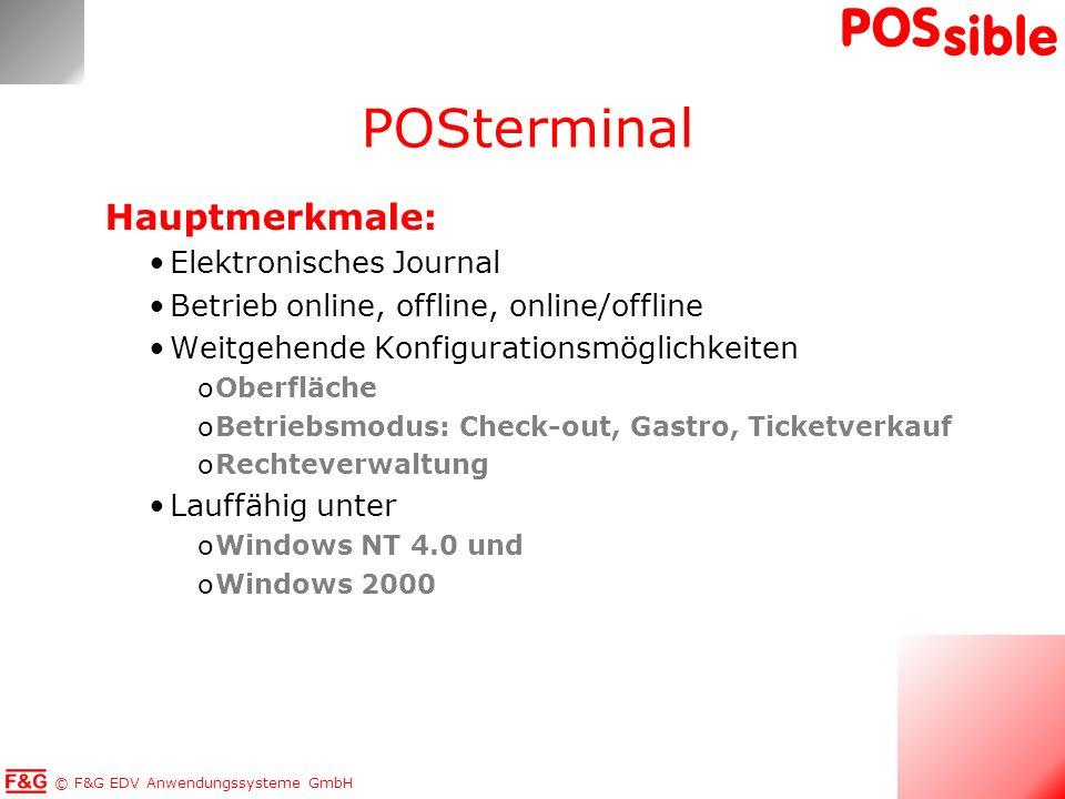 © F&G EDV Anwendungssysteme GmbH POS sible Hauptmerkmale: Elektronisches Journal Betrieb online, offline, online/offline Weitgehende Konfigurationsmög