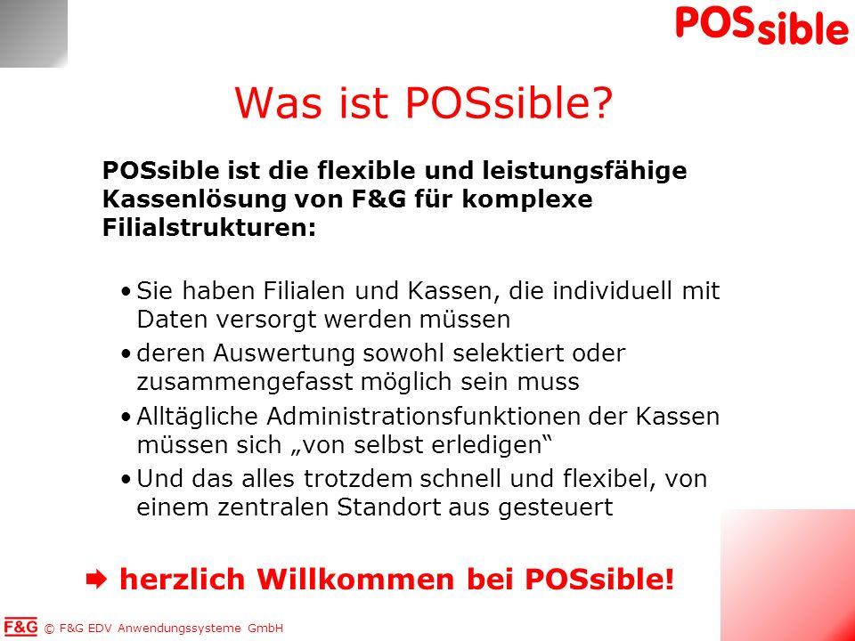 © F&G EDV Anwendungssysteme GmbH POS sible Was ist POSsible? POSsible ist die flexible und leistungsfähige Kassenlösung von F&G für komplexe Filialstr