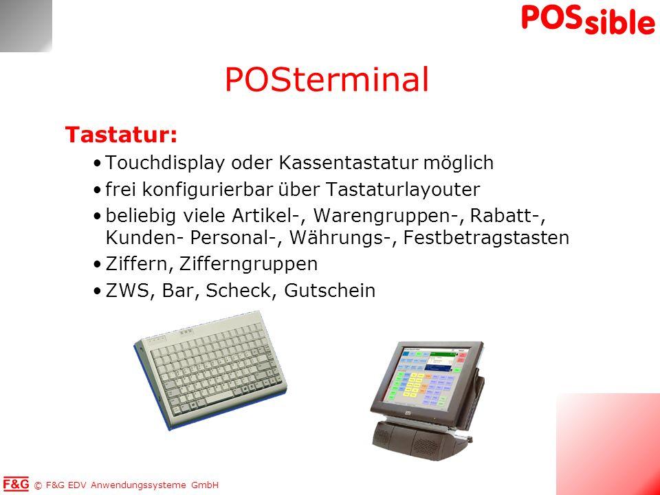 © F&G EDV Anwendungssysteme GmbH POS sible Tastatur: Touchdisplay oder Kassentastatur möglich frei konfigurierbar über Tastaturlayouter beliebig viele