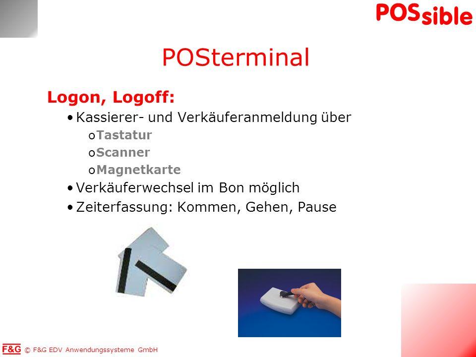 © F&G EDV Anwendungssysteme GmbH POS sible Logon, Logoff: Kassierer- und Verkäuferanmeldung über oTastatur oScanner oMagnetkarte Verkäuferwechsel im B