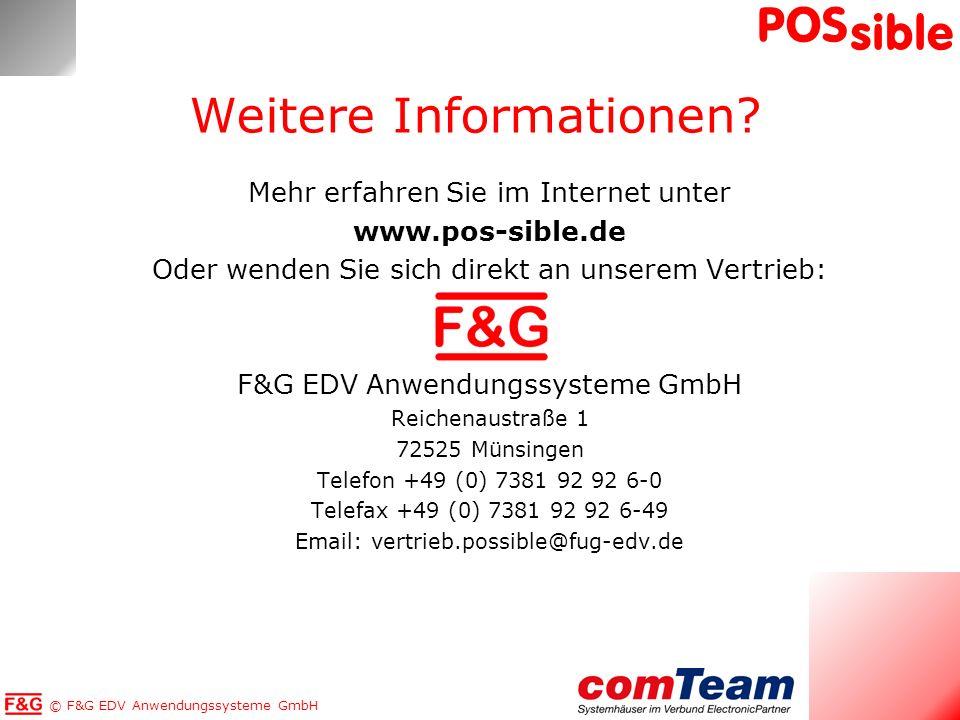 © F&G EDV Anwendungssysteme GmbH POS sible Weitere Informationen? Mehr erfahren Sie im Internet unter www.pos-sible.de Oder wenden Sie sich direkt an