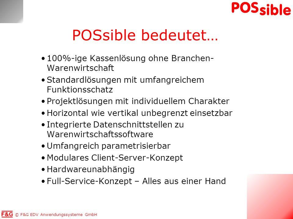 © F&G EDV Anwendungssysteme GmbH POS sible POSsible bedeutet… 100%-ige Kassenlösung ohne Branchen- Warenwirtschaft Standardlösungen mit umfangreichem