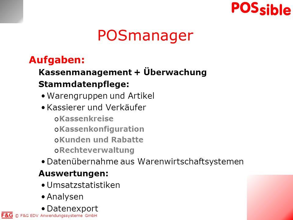 © F&G EDV Anwendungssysteme GmbH POS sible Aufgaben: Kassenmanagement + Überwachung Stammdatenpflege: Warengruppen und Artikel Kassierer und Verkäufer