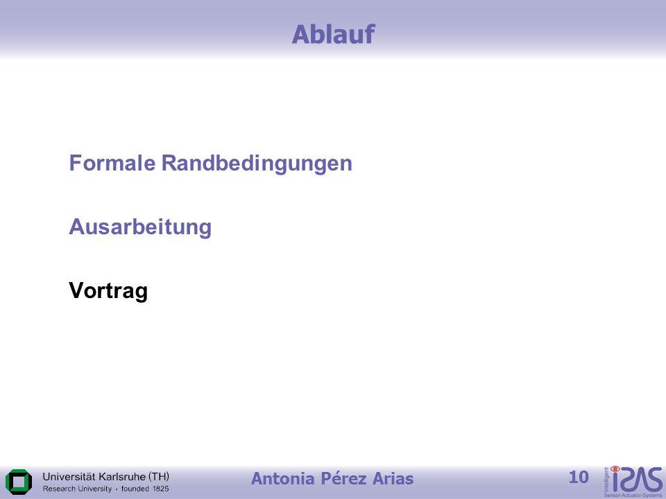Antonia Pérez Arias 10 Ablauf Formale Randbedingungen Ausarbeitung Vortrag
