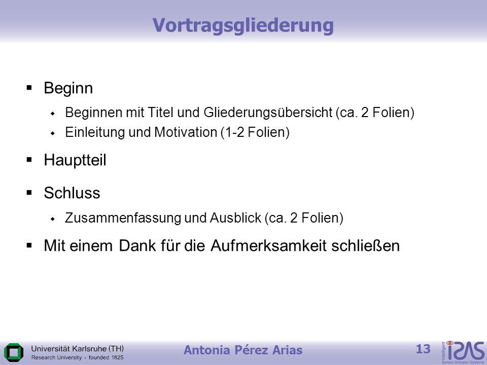 Antonia Pérez Arias 13 Vortragsgliederung Beginn Beginnen mit Titel und Gliederungsübersicht (ca.