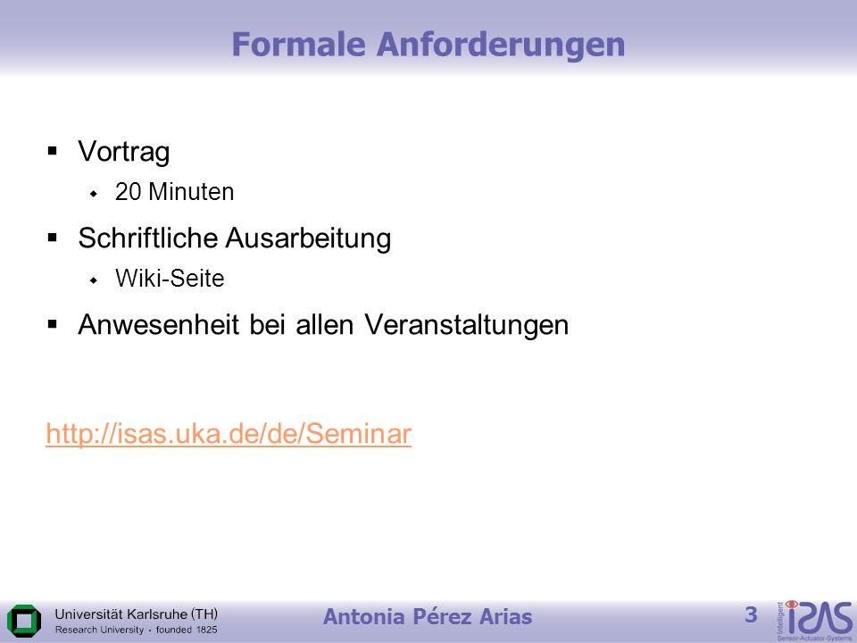 Antonia Pérez Arias 3 Formale Anforderungen Vortrag 20 Minuten Schriftliche Ausarbeitung Wiki-Seite Anwesenheit bei allen Veranstaltungen http://isas.uka.de/de/Seminar