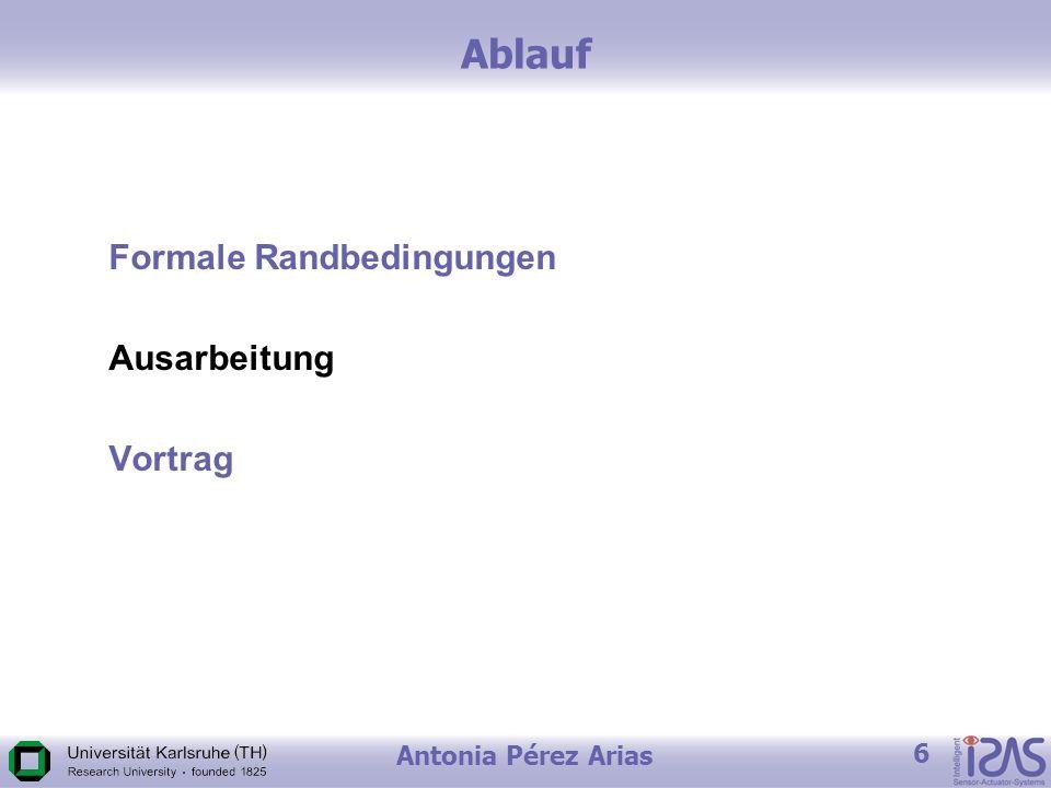 Antonia Pérez Arias 6 Ablauf Formale Randbedingungen Ausarbeitung Vortrag