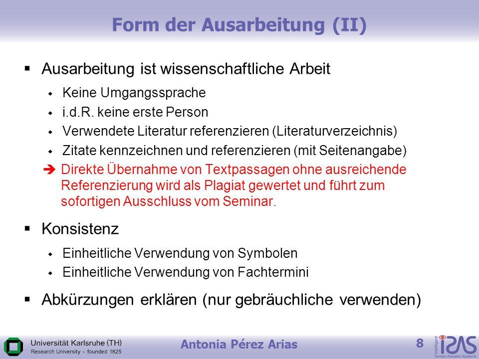 Antonia Pérez Arias 8 Form der Ausarbeitung (II) Ausarbeitung ist wissenschaftliche Arbeit Keine Umgangssprache i.d.R.