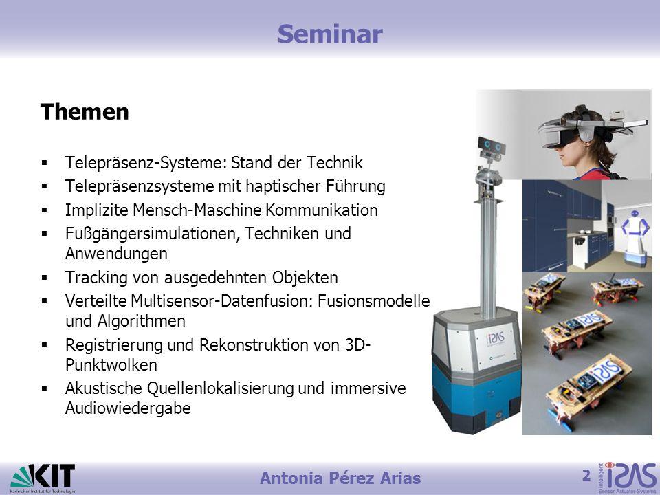 2 Antonia Pérez Arias Seminar Themen Telepräsenz-Systeme: Stand der Technik Telepräsenzsysteme mit haptischer Führung Implizite Mensch-Maschine Kommun