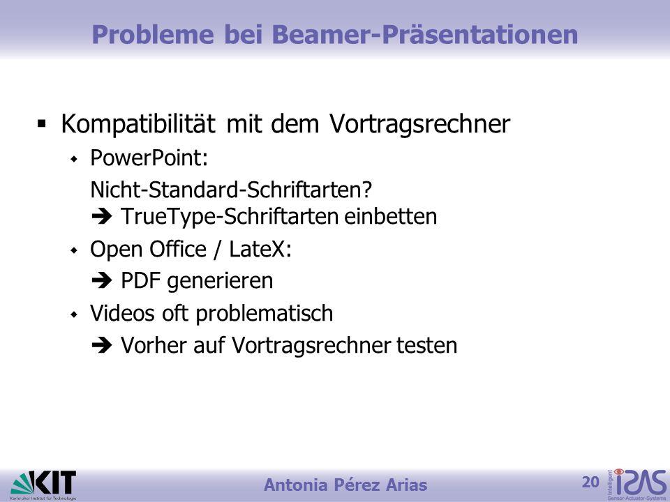 20 Antonia Pérez Arias Probleme bei Beamer-Präsentationen Kompatibilität mit dem Vortragsrechner PowerPoint: Nicht-Standard-Schriftarten? TrueType-Sch