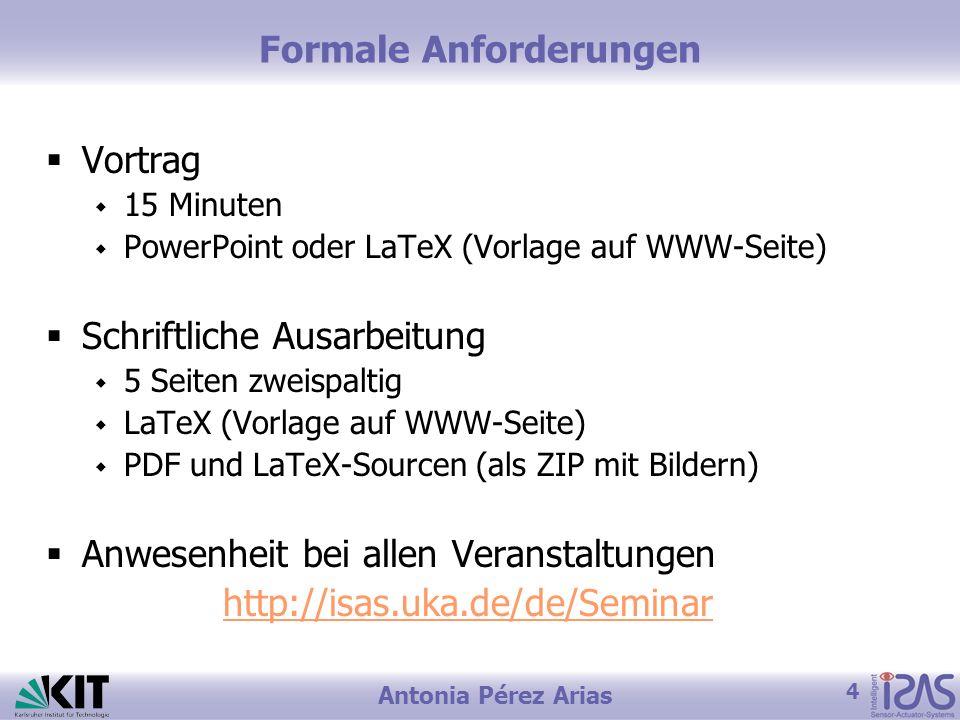 4 Antonia Pérez Arias Formale Anforderungen Vortrag 15 Minuten PowerPoint oder LaTeX (Vorlage auf WWW-Seite) Schriftliche Ausarbeitung 5 Seiten zweisp
