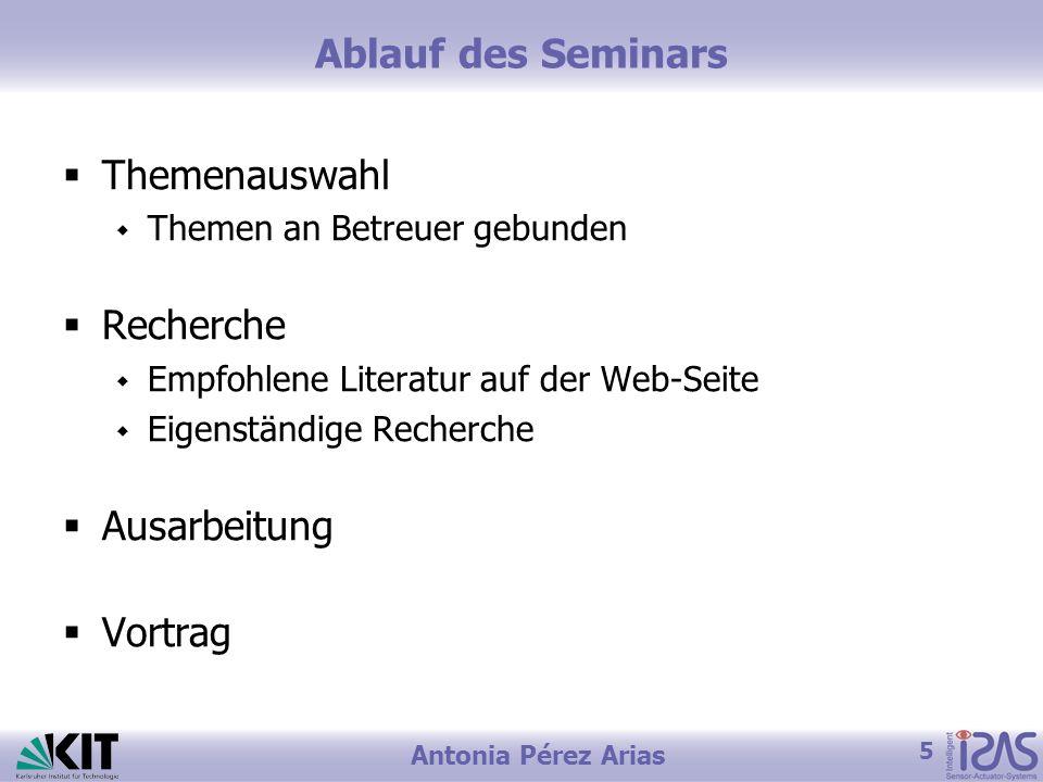 5 Antonia Pérez Arias Ablauf des Seminars Themenauswahl Themen an Betreuer gebunden Recherche Empfohlene Literatur auf der Web-Seite Eigenständige Rec