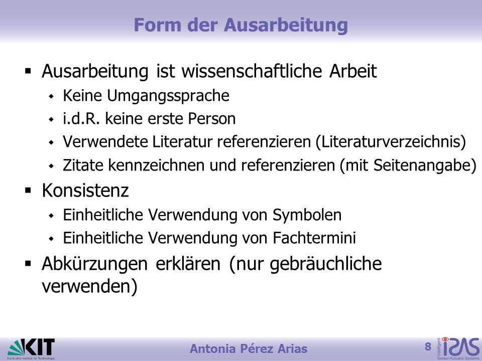 8 Antonia Pérez Arias Form der Ausarbeitung Ausarbeitung ist wissenschaftliche Arbeit Keine Umgangssprache i.d.R. keine erste Person Verwendete Litera