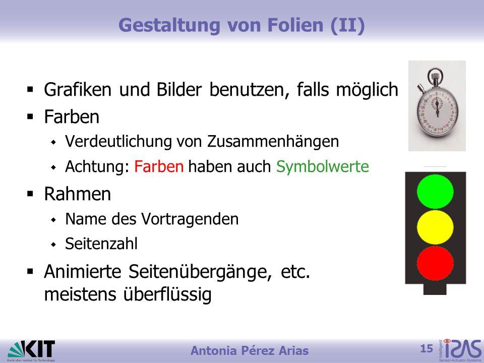 15 Antonia Pérez Arias Gestaltung von Folien (II) Grafiken und Bilder benutzen, falls möglich Farben Verdeutlichung von Zusammenhängen Achtung: Farben