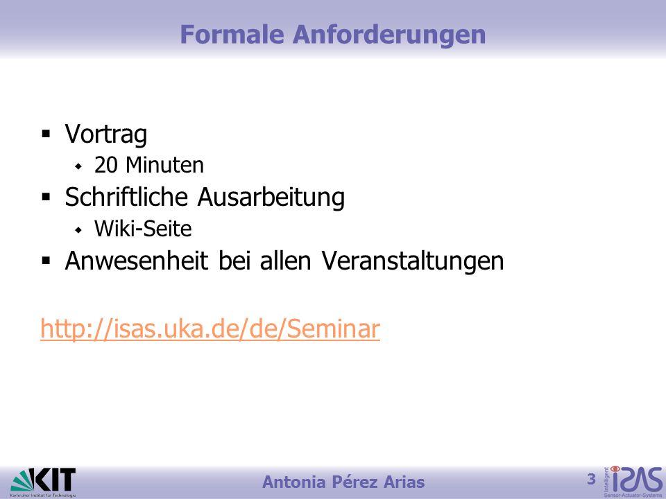3 Antonia Pérez Arias Formale Anforderungen Vortrag 20 Minuten Schriftliche Ausarbeitung Wiki-Seite Anwesenheit bei allen Veranstaltungen http://isas.