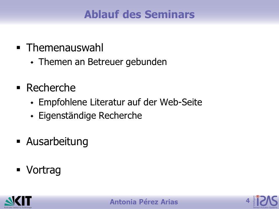 4 Antonia Pérez Arias Ablauf des Seminars Themenauswahl Themen an Betreuer gebunden Recherche Empfohlene Literatur auf der Web-Seite Eigenständige Rec