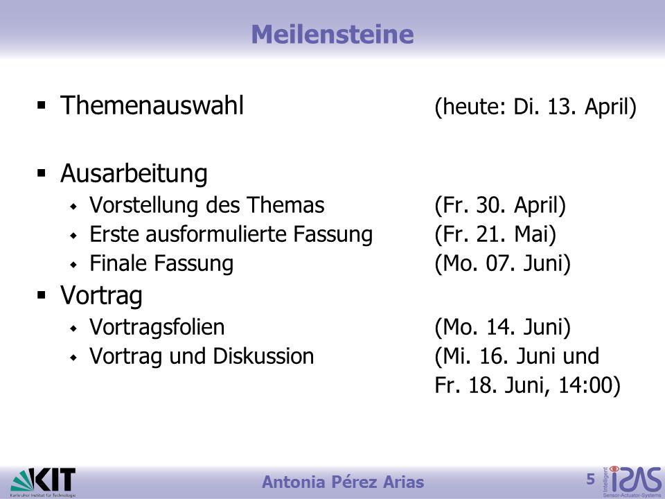 5 Antonia Pérez Arias Meilensteine Themenauswahl (heute: Di. 13. April) Ausarbeitung Vorstellung des Themas(Fr. 30. April) Erste ausformulierte Fassun