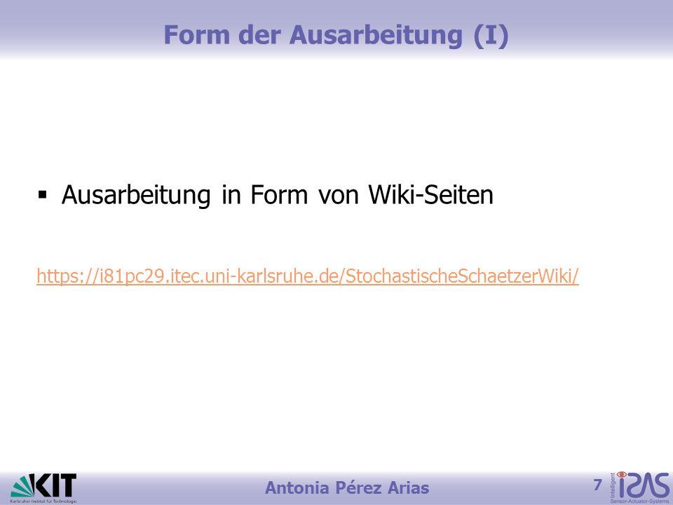 7 Antonia Pérez Arias Form der Ausarbeitung (I) Ausarbeitung in Form von Wiki-Seiten https://i81pc29.itec.uni-karlsruhe.de/StochastischeSchaetzerWiki/