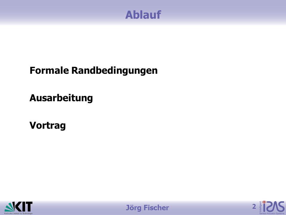 2 Jörg Fischer Ablauf Formale Randbedingungen Ausarbeitung Vortrag