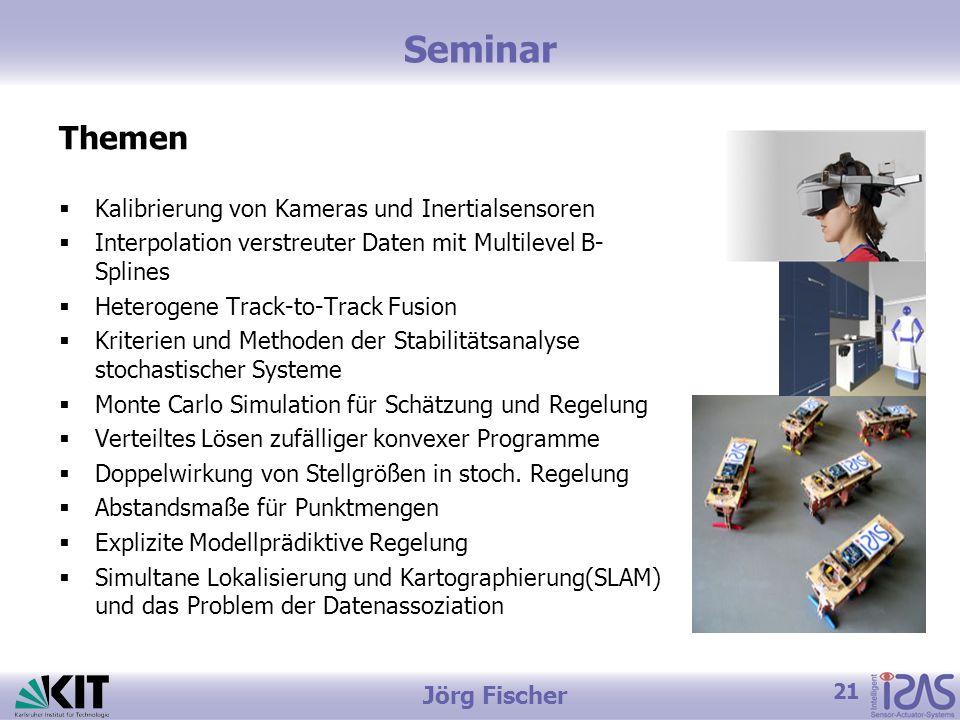 21 Jörg Fischer Seminar Themen Kalibrierung von Kameras und Inertialsensoren Interpolation verstreuter Daten mit Multilevel B- Splines Heterogene Trac