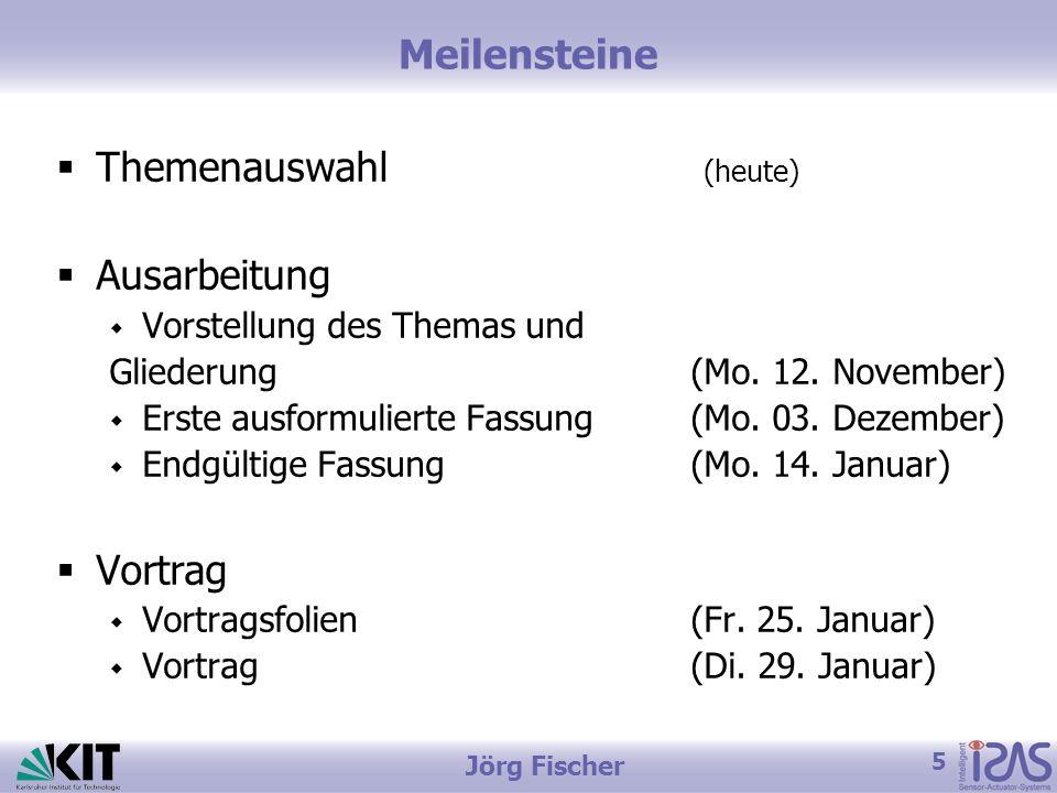 5 Jörg Fischer Meilensteine Themenauswahl (heute) Ausarbeitung Vorstellung des Themas und Gliederung(Mo. 12. November) Erste ausformulierte Fassung (M