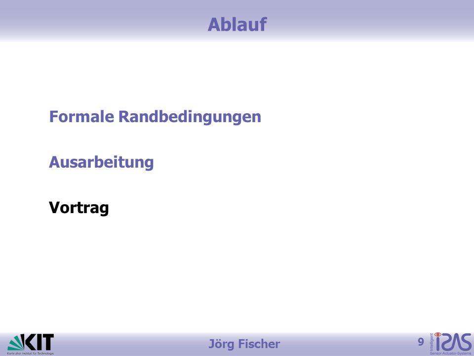 9 Jörg Fischer Ablauf Formale Randbedingungen Ausarbeitung Vortrag