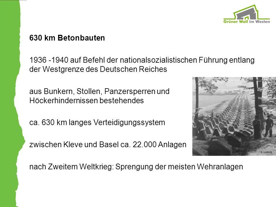 630 km Betonbauten 1936 -1940 auf Befehl der nationalsozialistischen Führung entlang der Westgrenze des Deutschen Reiches aus Bunkern, Stollen, Panzer