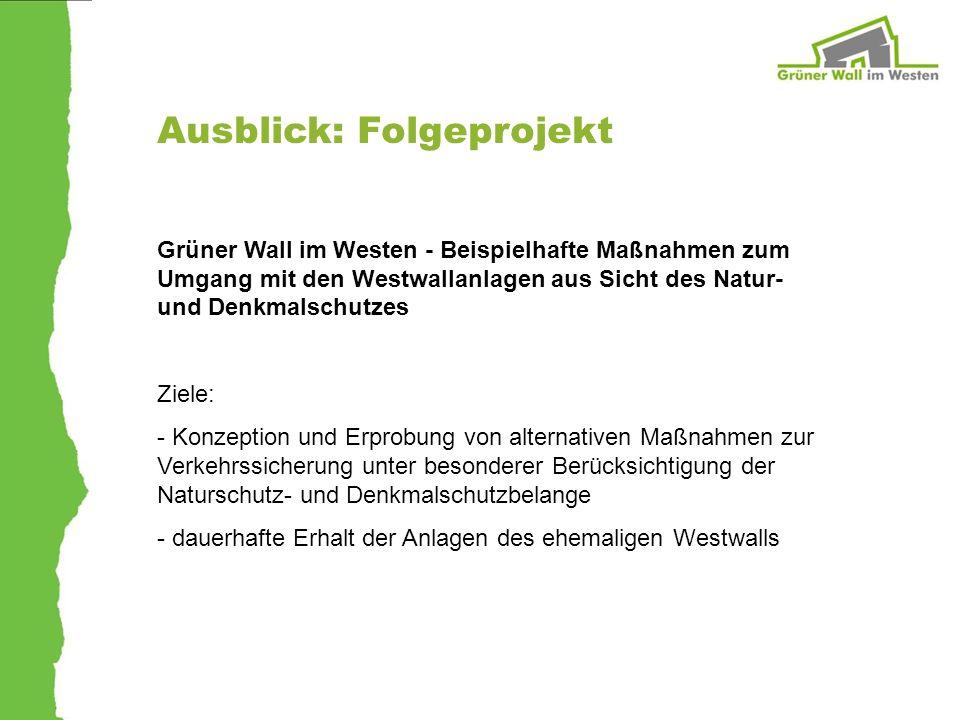 Ausblick: Folgeprojekt Grüner Wall im Westen - Beispielhafte Maßnahmen zum Umgang mit den Westwallanlagen aus Sicht des Natur- und Denkmalschutzes Zie