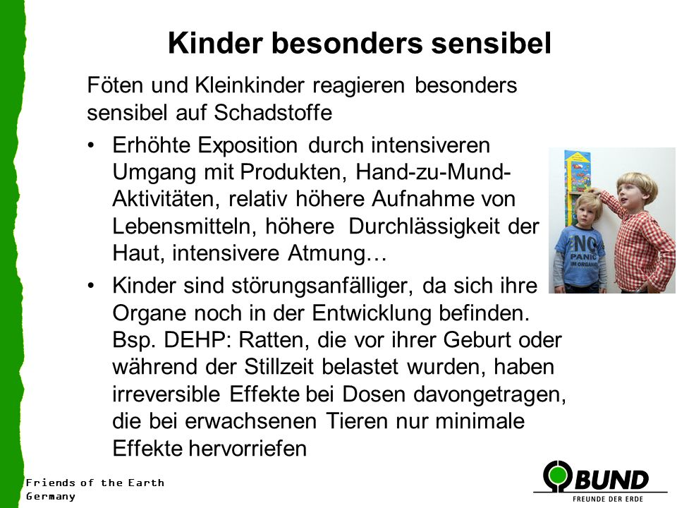 Friends of the Earth Germany Kinder besonders sensibel Föten und Kleinkinder reagieren besonders sensibel auf Schadstoffe Erhöhte Exposition durch int