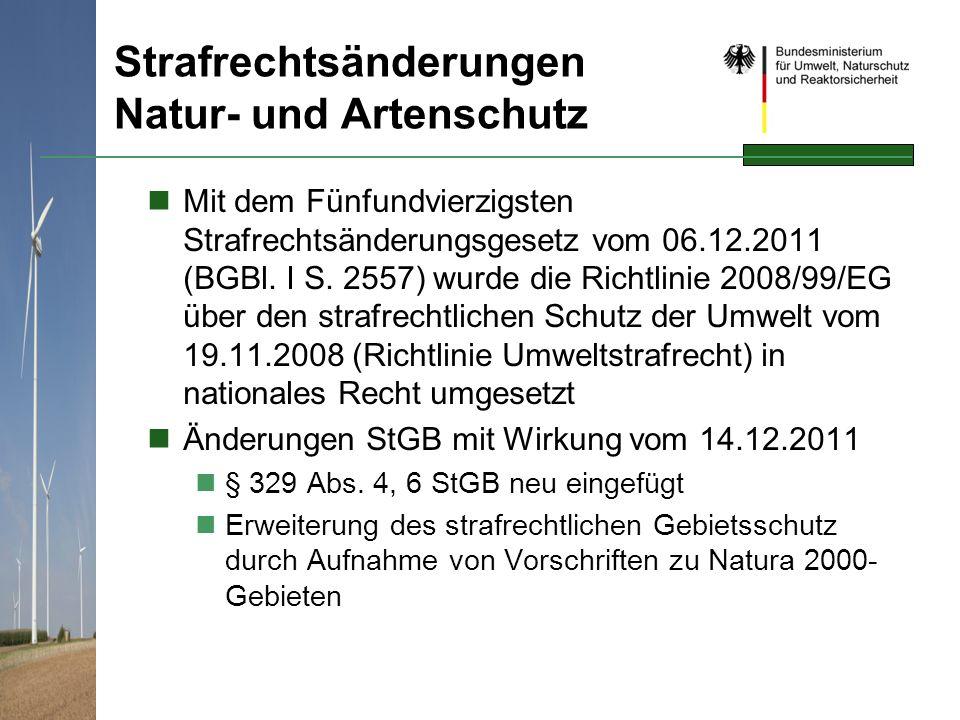 Strafrechtsänderungen Natur- und Artenschutz Mit dem Fünfundvierzigsten Strafrechtsänderungsgesetz vom 06.12.2011 (BGBl. I S. 2557) wurde die Richtlin