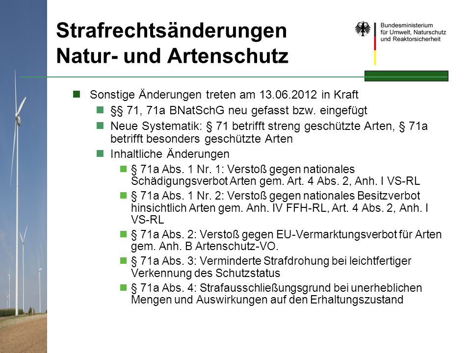 Strafrechtsänderungen Natur- und Artenschutz Sonstige Änderungen treten am 13.06.2012 in Kraft §§ 71, 71a BNatSchG neu gefasst bzw. eingefügt Neue Sys