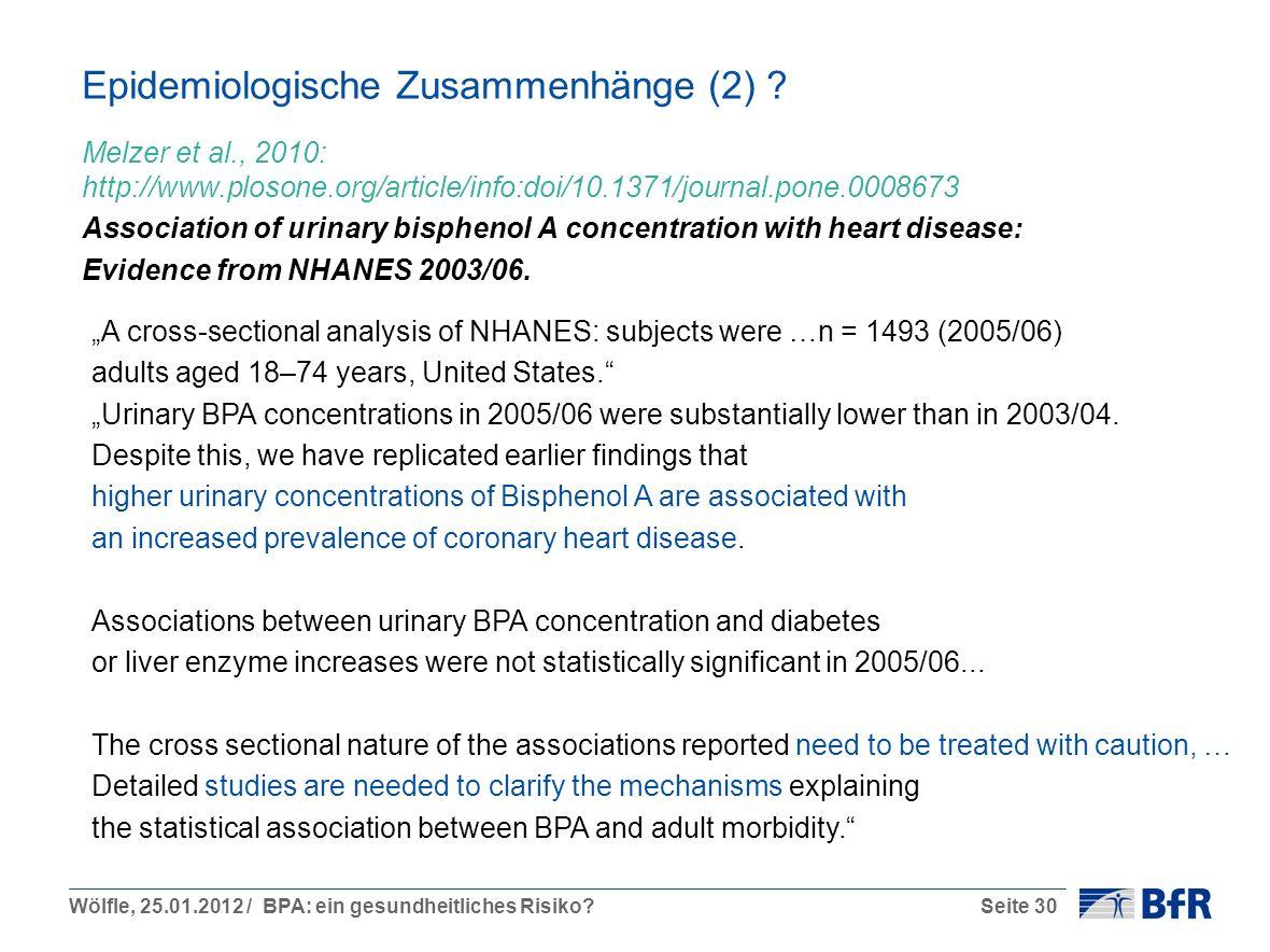 Wölfle, 25.01.2012 / BPA: ein gesundheitliches Risiko?Seite 30 Epidemiologische Zusammenhänge (2) ? Melzer et al., 2010: http://www.plosone.org/articl