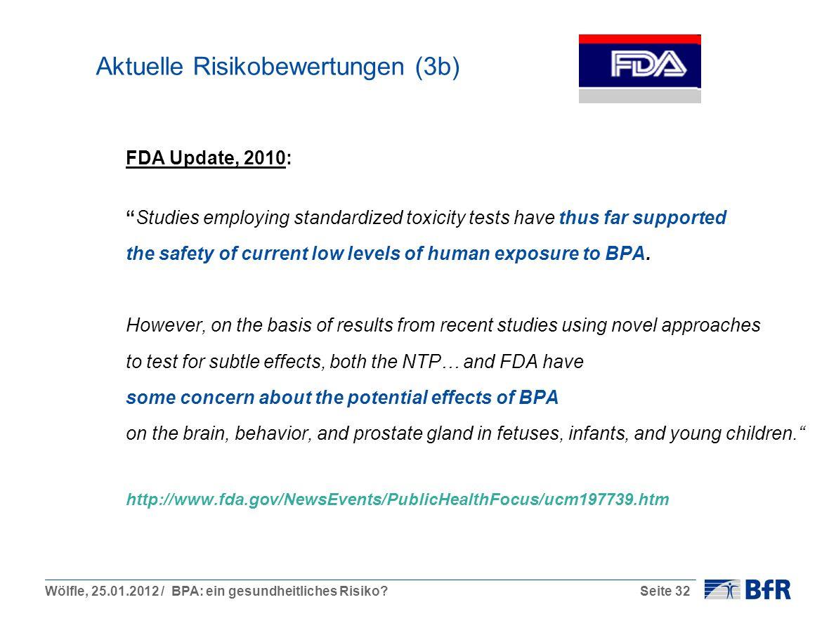 Wölfle, 25.01.2012 / BPA: ein gesundheitliches Risiko?Seite 32 Aktuelle Risikobewertungen (3b) FDA Update, 2010: Studies employing standardized toxici