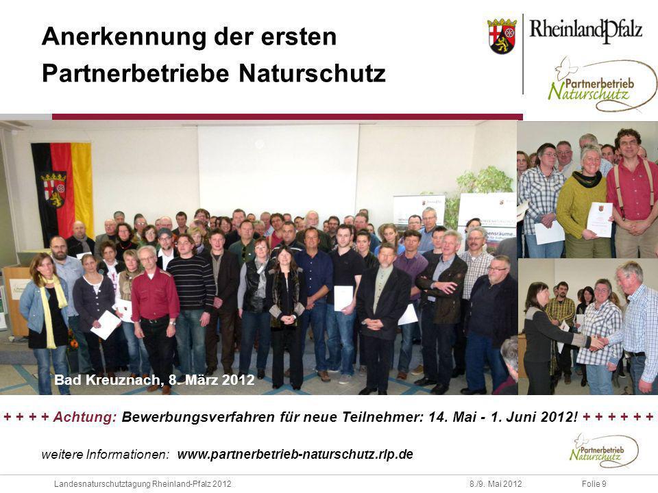 Folie 9Landesnaturschutztagung Rheinland-Pfalz 20128./9. Mai 2012 Anerkennung der ersten Partnerbetriebe Naturschutz Bad Kreuznach, 8. März 2012 weite