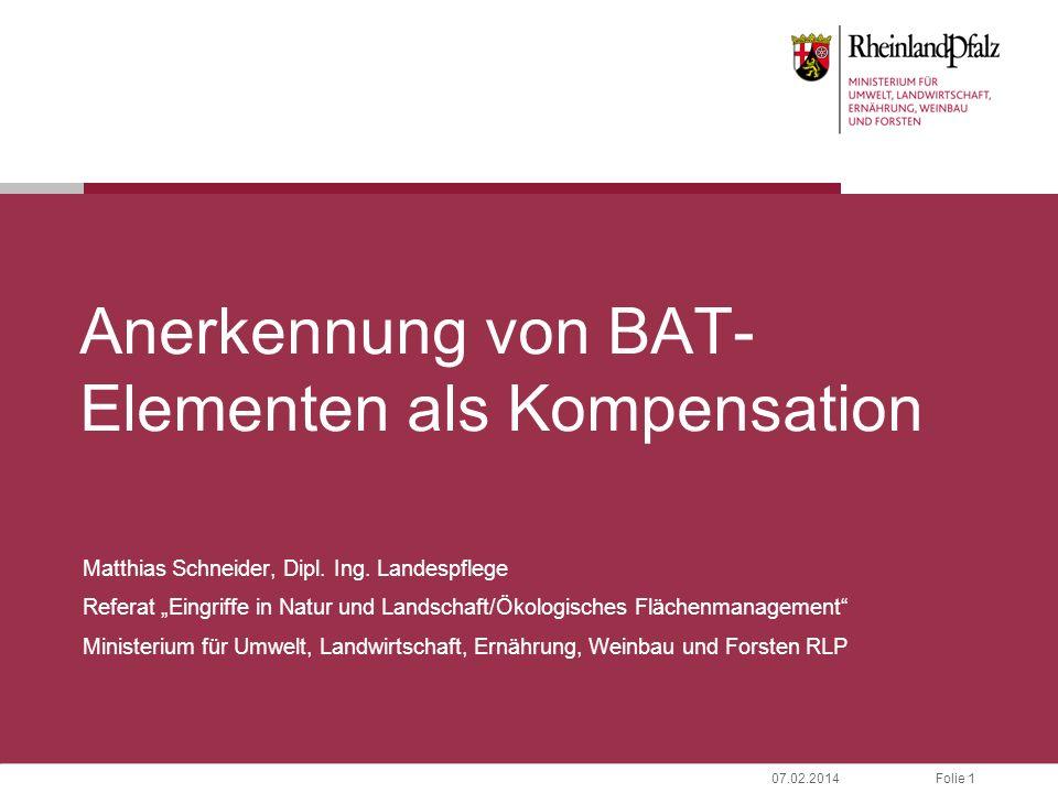 Folie 207.02.2014 Anerkennung von BAT-Elementen als Kompensation - Definition Kompensation: Ausgleichsmaßnahmen und Ersatzmaßnahmen nach § 15 Abs.