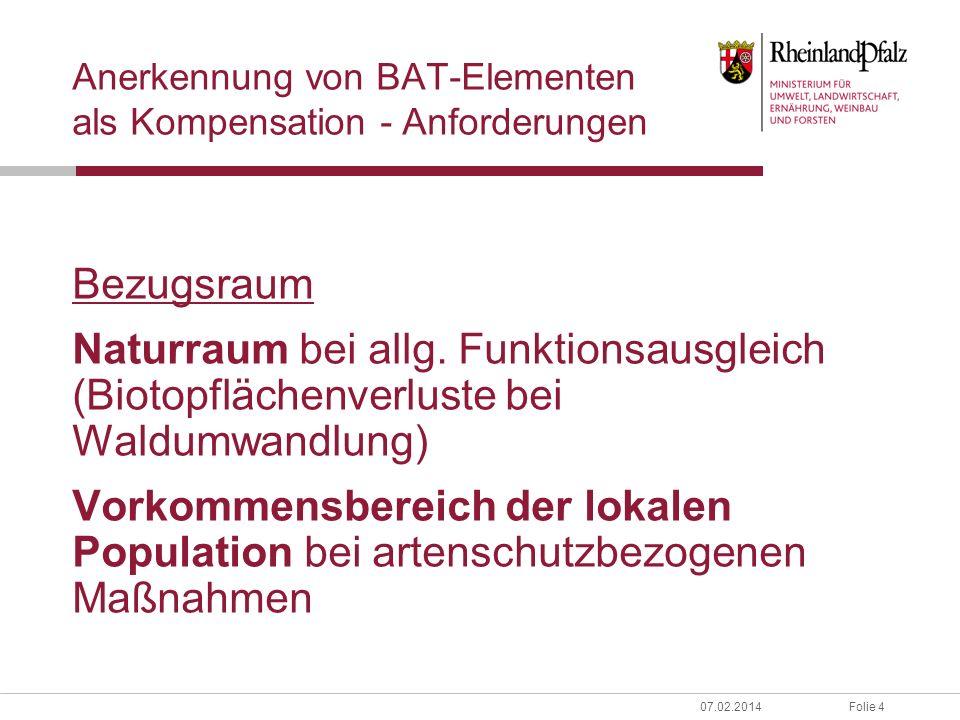 Folie 507.02.2014 Anerkennung von BAT-Elementen als Kompensation - Anforderungen Flächenabgrenzung: Art und Umfang nach naturschutzfachlichen Kriterien (funktionale Aufwertung bzw.