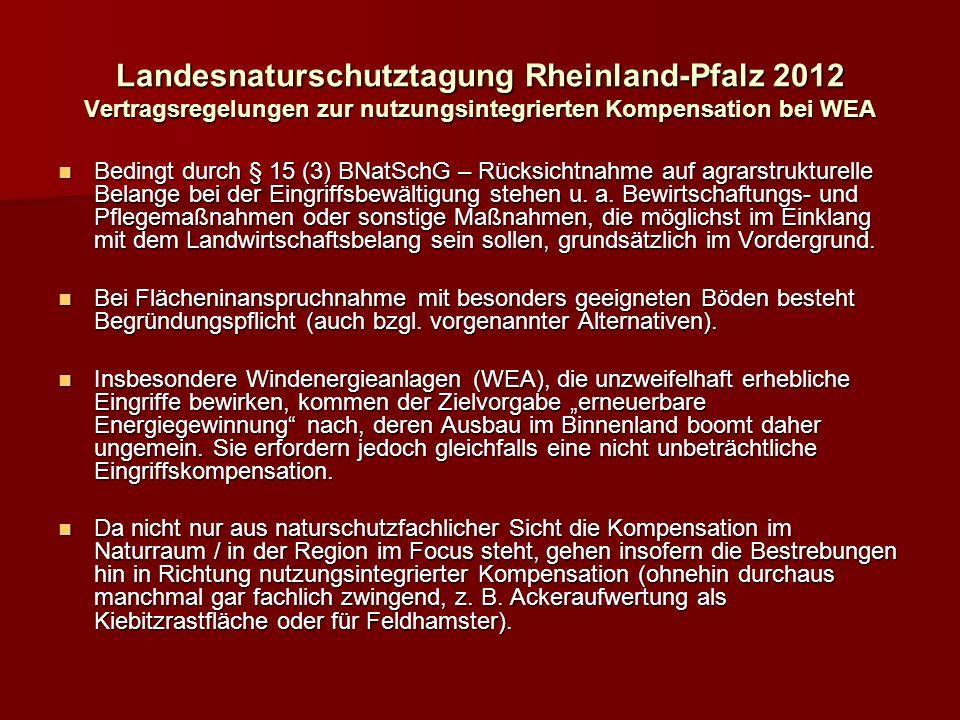 Landesnaturschutztagung Rheinland-Pfalz 2012 Vertragsregelungen zur nutzungsintegrierten Kompensation bei WEA Bedingt durch § 15 (3) BNatSchG – Rücksichtnahme auf agrarstrukturelle Belange bei der Eingriffsbewältigung stehen u.