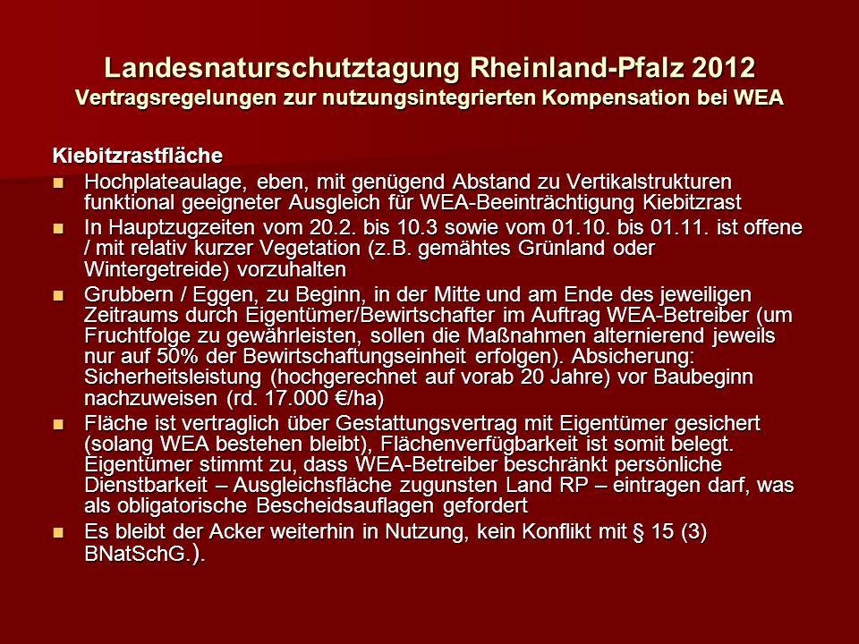 Landesnaturschutztagung Rheinland-Pfalz 2012 Vertragsregelungen zur nutzungsintegrierten Kompensation bei WEA Kiebitzrastfläche Hochplateaulage, eben, mit genügend Abstand zu Vertikalstrukturen funktional geeigneter Ausgleich für WEA-Beeinträchtigung Kiebitzrast Hochplateaulage, eben, mit genügend Abstand zu Vertikalstrukturen funktional geeigneter Ausgleich für WEA-Beeinträchtigung Kiebitzrast In Hauptzugzeiten vom 20.2.