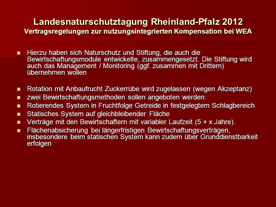 Landesnaturschutztagung Rheinland-Pfalz 2012 Vertragsregelungen zur nutzungsintegrierten Kompensation bei WEA Hierzu haben sich Naturschutz und Stiftung, die auch die Bewirtschaftungsmodule entwickelte, zusammengesetzt.