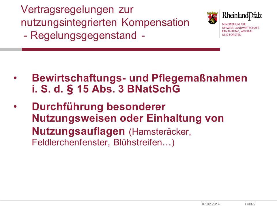 Folie 207.02.2014 Vertragsregelungen zur nutzungsintegrierten Kompensation - Regelungsgegenstand - Bewirtschaftungs- und Pflegemaßnahmen i.