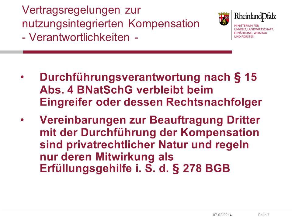 Folie 307.02.2014 Vertragsregelungen zur nutzungsintegrierten Kompensation - Verantwortlichkeiten - Durchführungsverantwortung nach § 15 Abs.