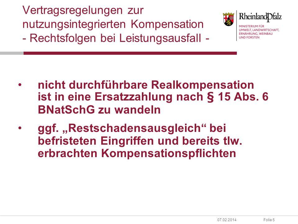 Folie 507.02.2014 Vertragsregelungen zur nutzungsintegrierten Kompensation - Rechtsfolgen bei Leistungsausfall - nicht durchführbare Realkompensation ist in eine Ersatzzahlung nach § 15 Abs.